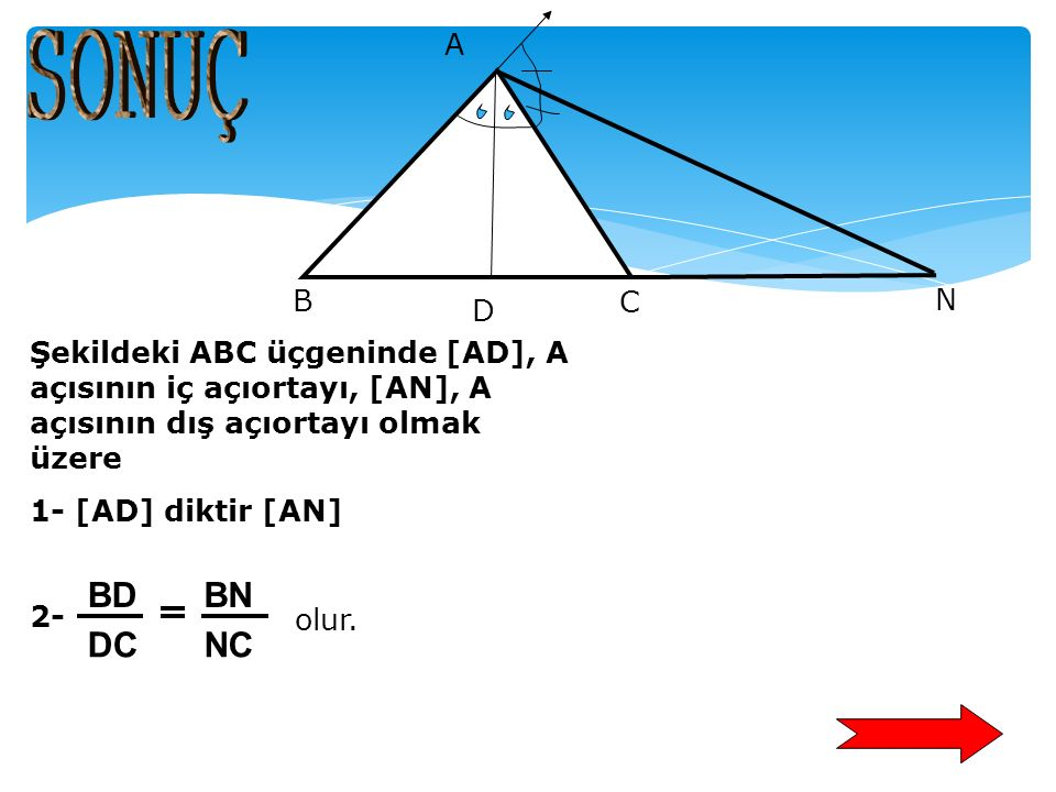 A N. C. B. D. SONUÇ. Şekildeki ABC üçgeninde [AD], A açısının iç açıortayı, [AN], A açısının dış açıortayı olmak üzere.